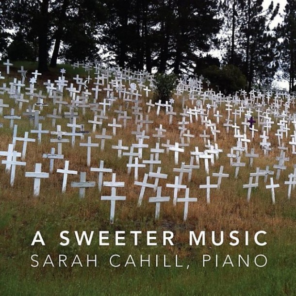 A SWEETER MUSIC • SARAH CAHILL PIANO